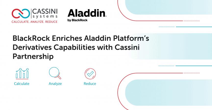 BlackRock Enriches Aladdin Platform's Derivatives Capabilities with Cassini Partnership